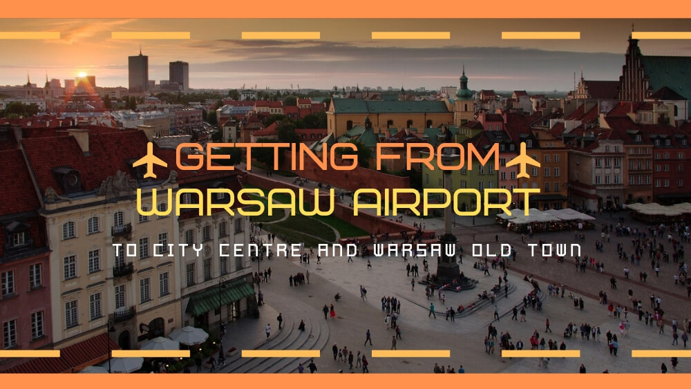 How to Get from Warsaw Airport to City Centre and Old Town