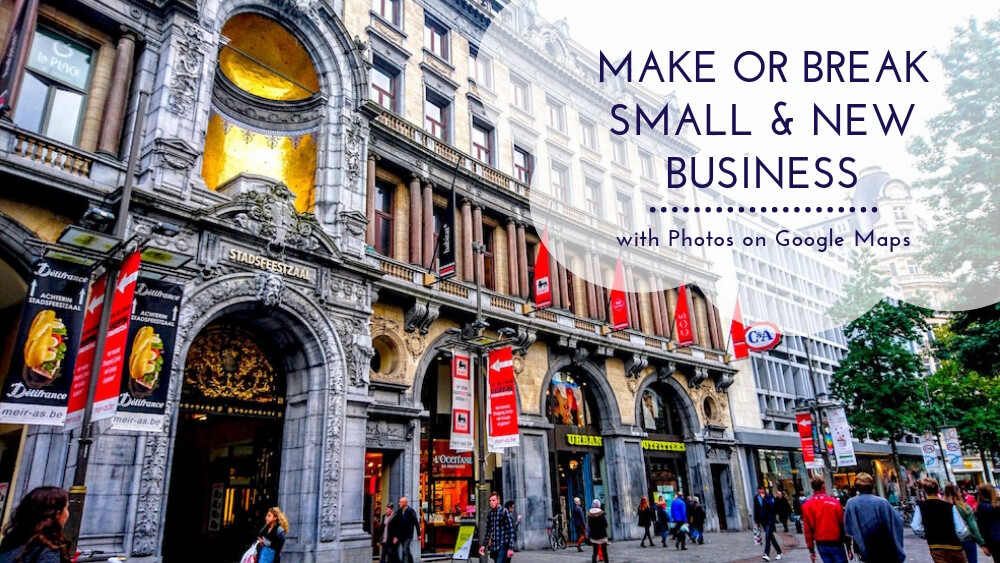 Make or Break Small and New Business on Google Maps with Photos