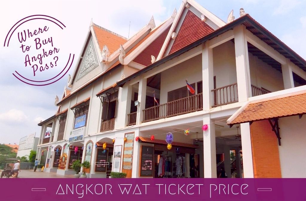 Angkor Wat Ticket Price 2021: Where to Buy Tickets Online and at Ticket Office