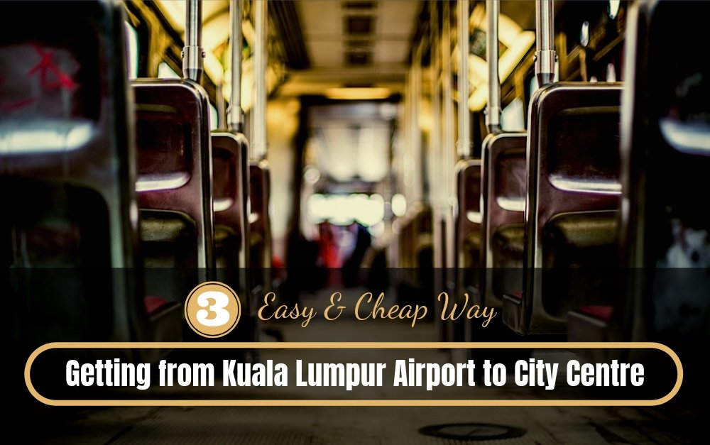 3 Easy & Cheap Way Getting from Kuala Lumpur Airport to City Centre